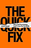 Image of The Quick Fix: Why Fad Psychology Can't Cure Our Social Ills