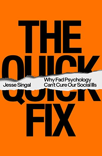 Compare Textbook Prices for The Quick Fix: Why Fad Psychology Can't Cure Our Social Ills  ISBN 9780374239800 by Singal, Jesse