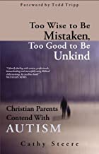 Too Wise to be Mistaken, Too Good to be Unkind: Christian Parents Contend with Autism