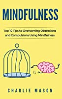 Mindfulness: Mindfulness Tips Guide Workbook to Overcoming Obsessions and Compulsions Stress Anxiety & Compulsive Using Mindfulness Behavioral Skills Meditation