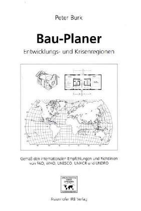 Bau-Planer.: Entwicklungs- und Krisenregionen. Gemäß den internationalen Empfehlungen und Richtlinien von FAO, WHO, UNESCO, UNHCR und UNDRO.