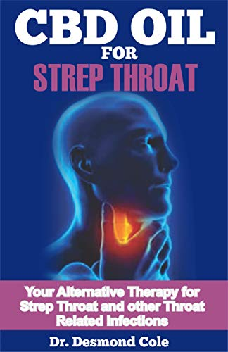 CBD OIL FOR STREP THROAT: Your Alternative Therapy for Strep Throat and other Throat Related Infections (English Edition)