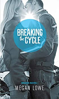 Breaking the Cycle (Rocking Racers Book 1) by [Megan Lowe, Claire Smith, Hot Tree Editing]