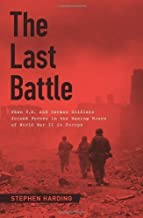 By Stephen Harding:The Last Battle: When U.S. and German Soldiers Joined Forces in the Waning Hours of World War II in Europe [Hardcover]