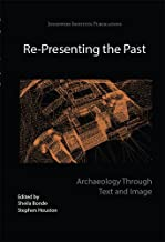 Re-Presenting the Past: Archaeology through Text and Image (Joukowsky Institute Publication)