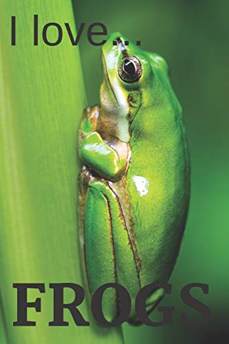 I Love Frogs: Lined Frog Notebook - Ideal as a frog lovers gift.
