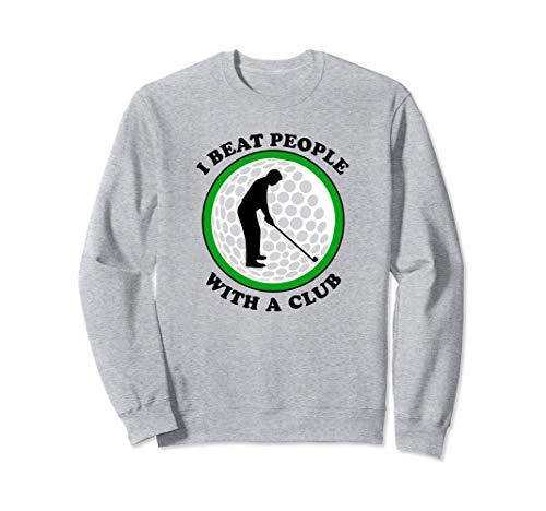 Funny Sports Golf - I Beat People With A Club Sweatshirt