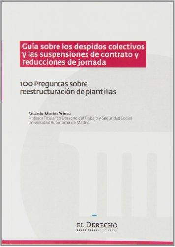 Guía sobre los Despidos Colectivos y las Suspensiones de Contrato y Reducciones de Jornada: 100 Preguntas sobre Reestructuración de Plantillas