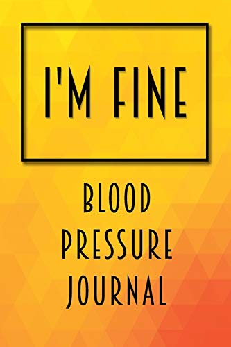 I'm Fine: Blood Pressure Journal - Must Have Among High Blood Pressure Monitor Accessories - Heart Rate Pulse Tracker at Home - BP Log Book - Health Organizer