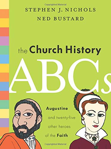Church History ABCs, The: Augustine and 25 Other Heroes of the Faith