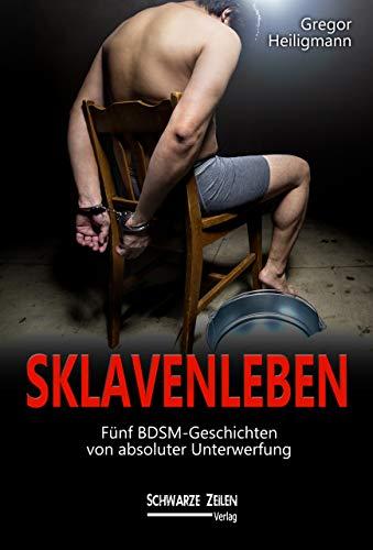Sklavenleben: Fünf BDSM-Geschichten von absoluter Unterwerfung