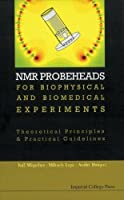 Nmr Probeheads for Biophysical And Biomedical Experiments: Theoretical Principles And Practical Guidelines