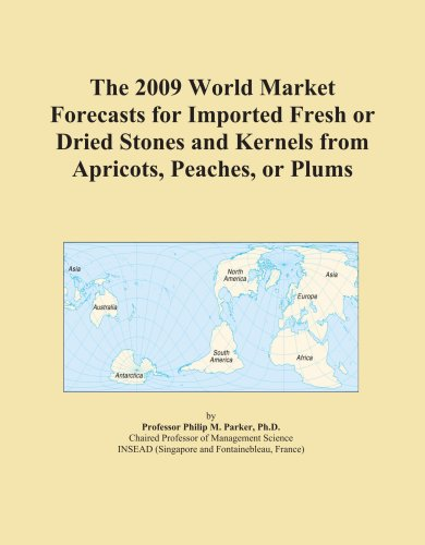 The 2009 World Market Forecasts for Imported Fresh or Dried Stones and Kernels from Apricots, Peaches, or Plums