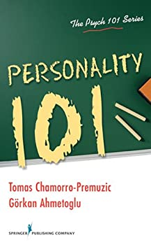 Personality 101 (Psych 101) by [Gorkan Ahmetoglu PhD, PhD Chamorro-Premuzic Tomas]