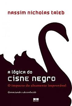 A lógica do Cisne Negro: O impacto do altamente improvável por [Nassim Nicholas Taleb]