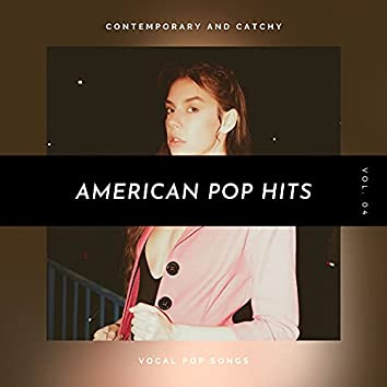 American Pop Hits - Contemporary And Catchy Vocal Pop Songs, Vol. 04