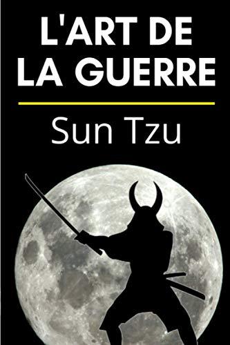 L'art de la Guerre - Sun Tzu: Manuel de Stratégie Militaire et d'Entreprise Adapté au Monde Moderne | Édition Originale Illustrée et Optimisée