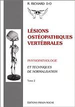 Lésions ostéopathiques vertébrales - Physiopathologie et techniques de normalisation, tome 2, 2e édition de R. Richard
