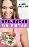 ADELGAZAR SIN DIETAS: Aquí se explica cómo dejar de comer demasiado y perder peso rápidamente sin la dieta con 9 trucos mentales simples (ADELGAZAR PARA SIEMPRE nº 8)