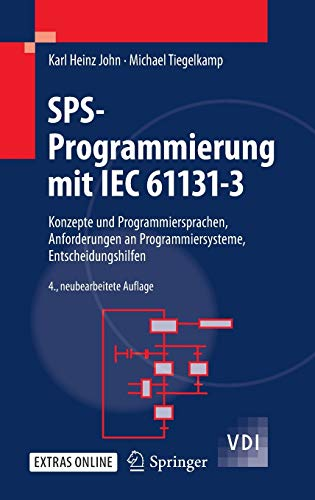 SPS-Programmierung mit IEC 61131-3: Konzepte und Programmiersprachen, Anforderungen an Programmiersysteme, Entscheidungshilfen (VDI-Buch)