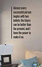 JS Artworks Almost Every Successful Person Begins with Two Beliefs: The Future can be Better Than The Present, and I Have The Power to Make it so Vinyl Wall Art Decal Sticker