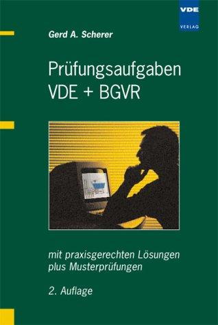 Prüfungsaufgaben VDE + BGVR. Mit praxisgerechten Lösungen plus Musterprüfungen