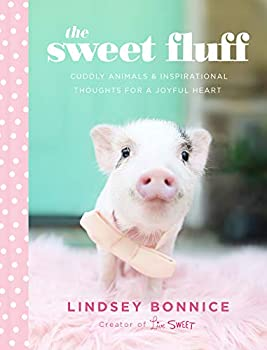 The Sweet Fluff  Cuddly Animals and Inspirational Thoughts for a Joyful Heart