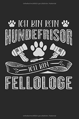 Ich Bin Kein Hundefrisör Ich Bin Fellologe: Dotgrid Hundefrisör Notizbuch leer für Hundesalon und Haarstudio für Hunde. Notizheft leer zum eintragen ... Tagebuch zum selberschreiben und ausfüllen