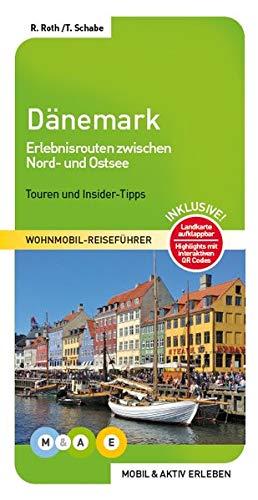 Dänemark: Erlebnisrouten durch das Königreich zwischen Nord- und Ostsee (MOBIL & AKTIV ERLEBEN - Wohnmobil-Reiseführer / Touren und Insider-Tipps)