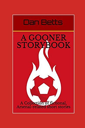 A Gooner Storybook: A Collection of fictional, Arsenal-related short stories