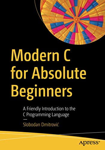 Compare Textbook Prices for Modern C for Absolute Beginners: A Friendly Introduction to the C Programming Language 1st ed. Edition ISBN 9781484266427 by Dmitrović, Slobodan