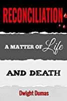 Reconciliation: A Matter of Life and Death