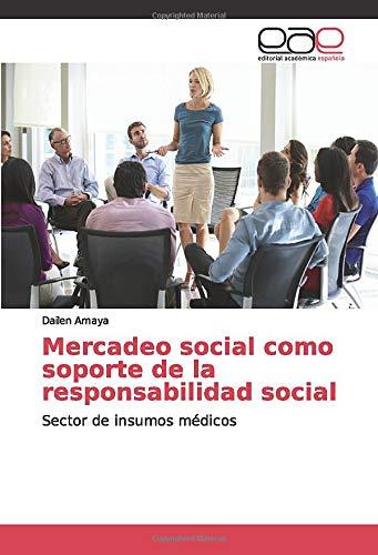 Mercadeo social como soporte de la responsabilidad social: Sector de insumos médicos