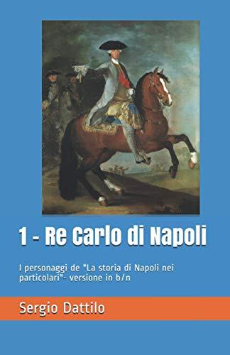 1 - Re Carlo di Napoli: I personaggi de 'La storia di Napoli nei particolari'- versione in b/n
