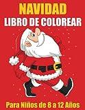 Navidad Libro de Colorear Para Niños de 8 a 12 Años: Regalos perfectos para niños y niñas, incluidos 'Papá Noel, adorno, trineo, campana, calcetín, reno, corona y más'.