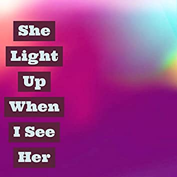 She Light Up When I See Her
