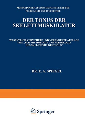 Der Tonus der Skelettmuskulatur (Monographien aus dem Gesamtgebiete der Neurologie und Psychiatrie (51), Band 51)