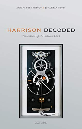 Harrison Decoded: Towards A Perfect Pendulum Clock (English Edition)