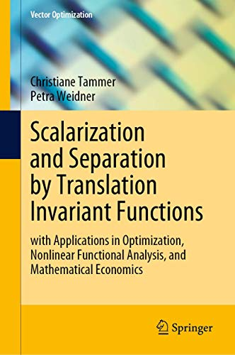 Scalarization and Separation by Translation Invariant Functions: with Applications in Optimization, Nonlinear Functional Analysis, and Mathematical Economics (Vector Optimization)