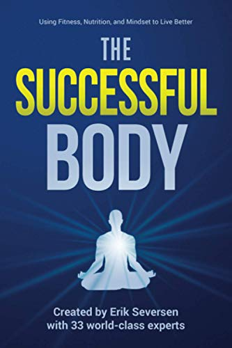 Compare Textbook Prices for The Successful Body: Using Fitness, Nutrition, and Mindset to Live Better Successful Mind, Body, & Spirit  ISBN 9781953183002 by Seversen, Erik,Addison, Nancy,Assohou, Sébastien,Bourne, Marian,Fournier, Chelsea,Garcia III, Rolando,Scianna, Paul,Snyder, Rocky,Stevenson, Vince,Wallis, David H.