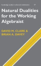 Natural Dualities for the Working Algebraist (Cambridge Studies in Advanced Mathematics, Series Number 57)