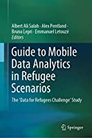 Guide to Mobile Data Analytics in Refugee Scenarios: The 'Data for Refugees Challenge' Study