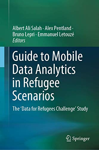 Compare Textbook Prices for Guide to Mobile Data Analytics in Refugee Scenarios: The 'Data for Refugees Challenge' Study 1st ed. 2019 Edition ISBN 9783030125530 by Salah, Albert Ali,Pentland, Alex,Lepri, Bruno,Letouzé, Emmanuel,de Montjoye, Yves-Alexandre,Dong, Xiaowen,Vinck, Patrick
