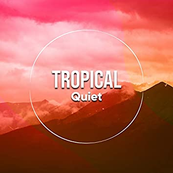 # Tropical Quiet