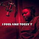 I Feel Like Teezy T [Explicit]