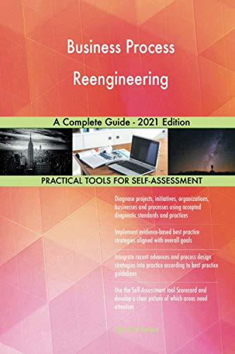 Business Process Reengineering A Complete Guide - 2021 Edition