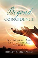 Beyond Coincidence: God Moments Amid Life's Challenges Volume 1