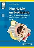 Nutrición en Pediatría: Bases para la práctica clínica en niños sanos y enfermos