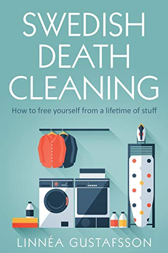 Compare Textbook Prices for Swedish Death Cleaning: How to Free Yourself From A Lifetime of Stuff Minimalist Living  ISBN 9781801543507 by Linnèa Gustafsson, Linnèa