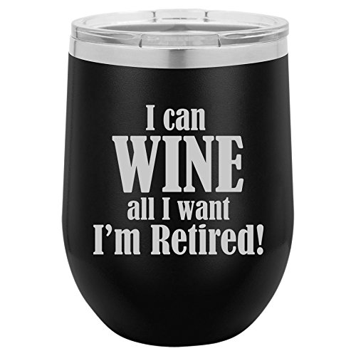 12 oz Double Wall Vacuum Insulated Stainless Steel Stemless Wine Tumbler Glass Coffee Travel Mug With Lid I Can Wine All I Want I'm Retired (Black)
